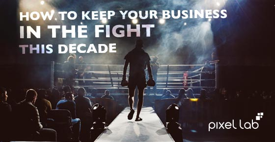How to keep your business in the fight this decade
